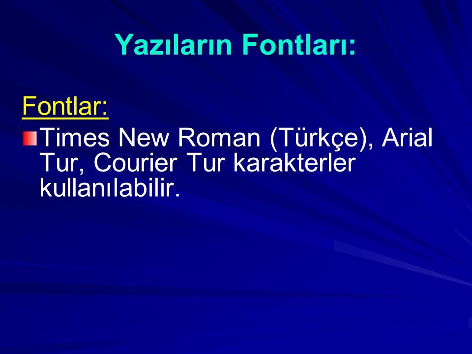 Yazıların Fontları: Fontlar: Times New Roman (Türkçe), Arial Tur, Courier Tur karakterler kullanılabilir.
