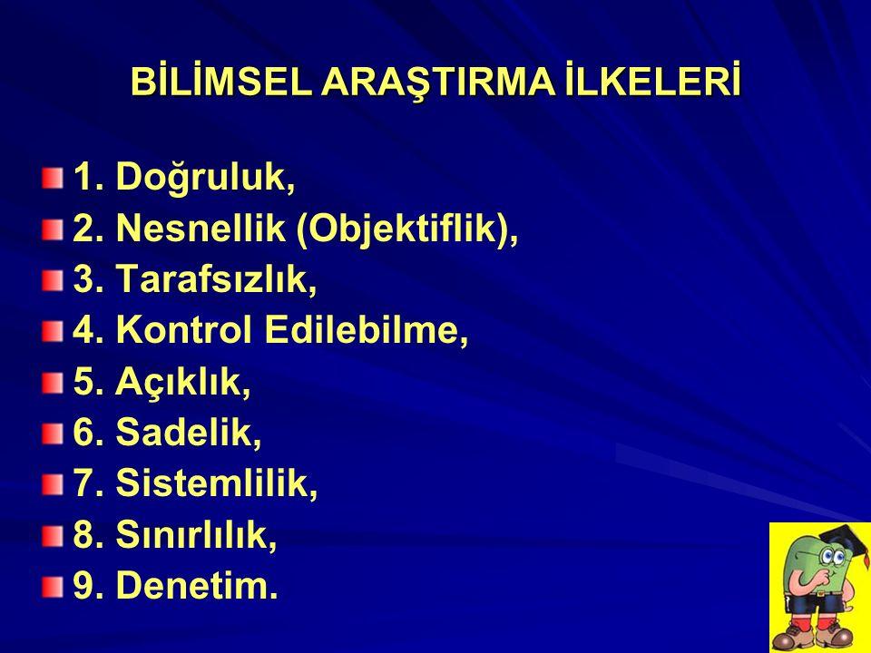 BİLİMSEL ARAŞTIRMA İLKELERİ 1. Doğruluk, 2. Nesnellik (Objektiflik), 3.