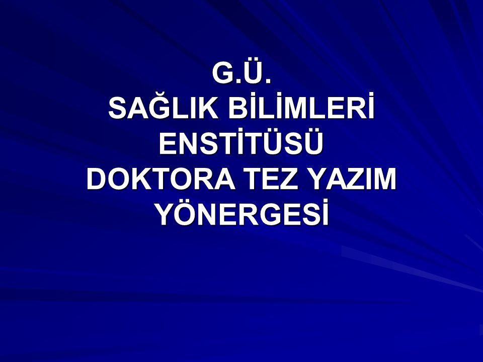 G.Ü. SAĞLIK BİLİMLERİ ENSTİTÜSÜ DOKTORA TEZ YAZIM YÖNERGESİ
