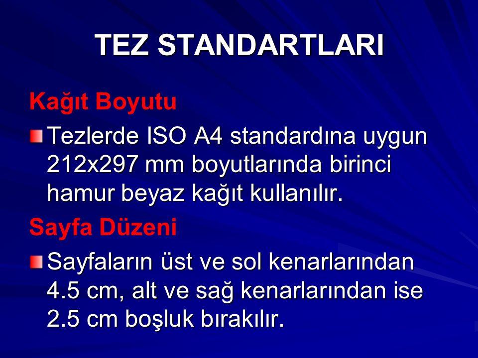 TEZ STANDARTLARI Kağıt Boyutu Tezlerde ISO A4 standardına uygun 212x297 mm boyutlarında birinci hamur beyaz kağıt kullanılır.