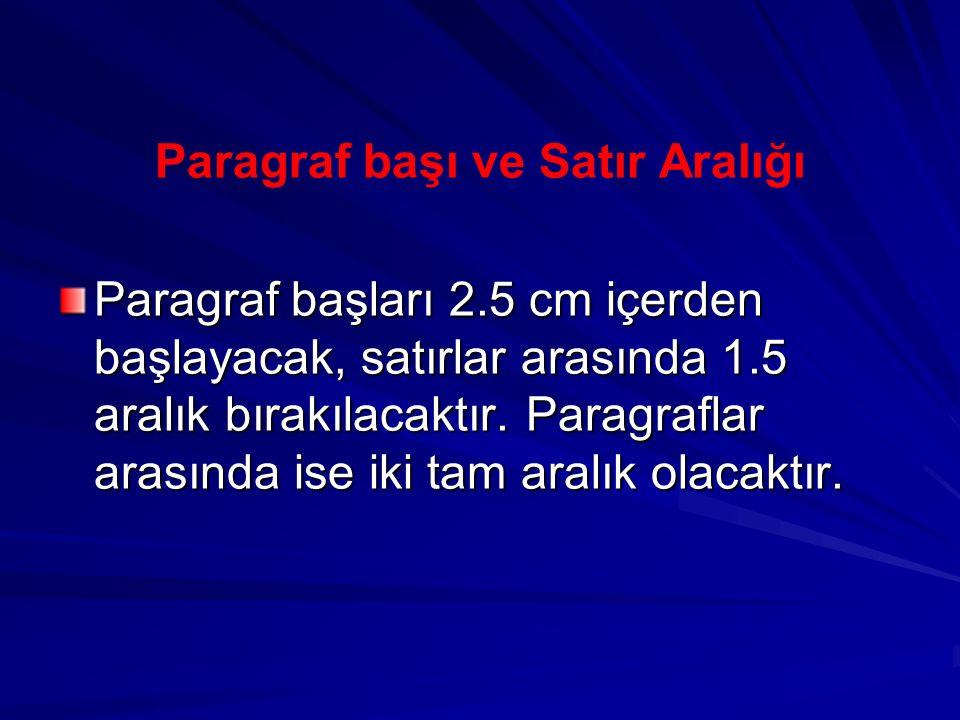 Paragraf başı ve Satır Aralığı Paragraf başları 2.5 cm içerden başlayacak, satırlar arasında 1.5 aralık bırakılacaktır. Paragraflar arasında ise iki t