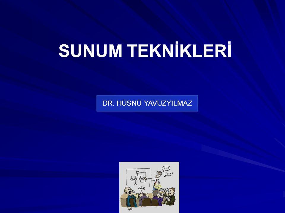 SUNUM TEKNİKLERİ DR. HÜSNÜ YAVUZYILMAZ