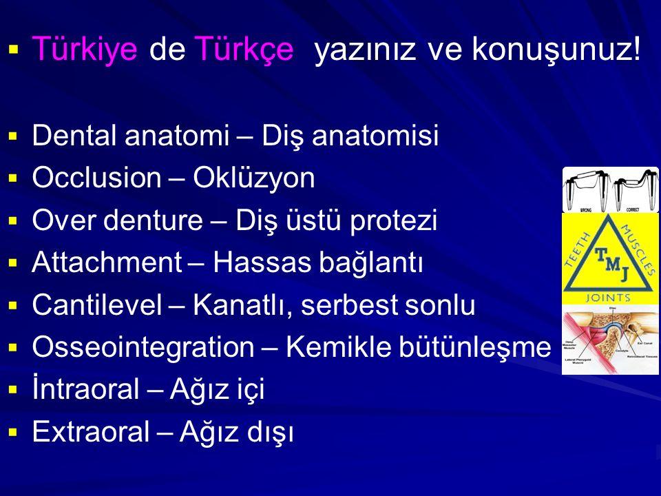  Türkiye de Türkçe yazınız ve konuşunuz!  Dental anatomi – Diş anatomisi  Occlusion – Oklüzyon  Over denture – Diş üstü protezi  Attachment – Has