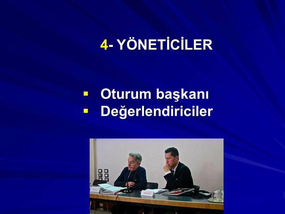  Oturum başkanı  Değerlendiriciler 4- YÖNETİCİLER