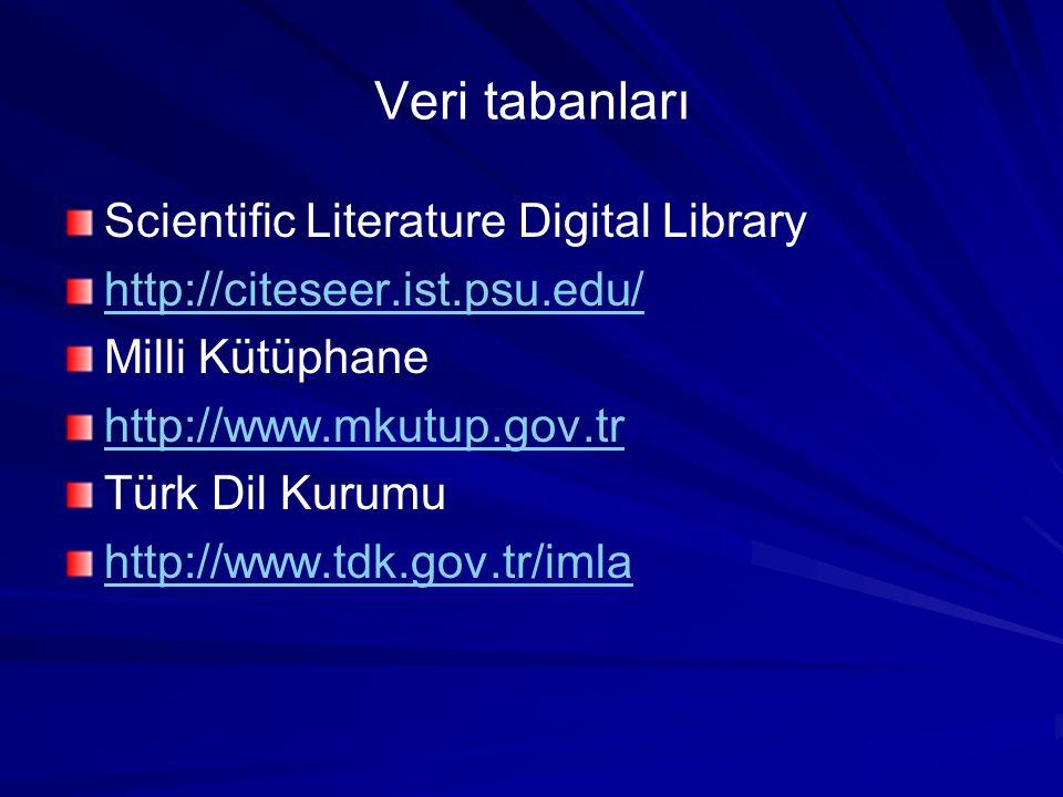 Veri tabanları Scientific Literature Digital Library http://citeseer.ist.psu.edu/ Milli Kütüphane http://www.mkutup.gov.tr Türk Dil Kurumu http://www.tdk.gov.tr/imla