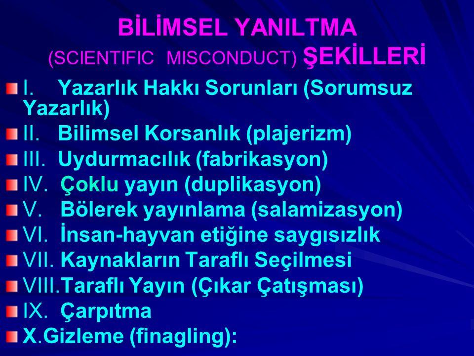 BİLİMSEL YANILTMA (SCIENTIFIC MISCONDUCT) ŞEKİLLERİ I.