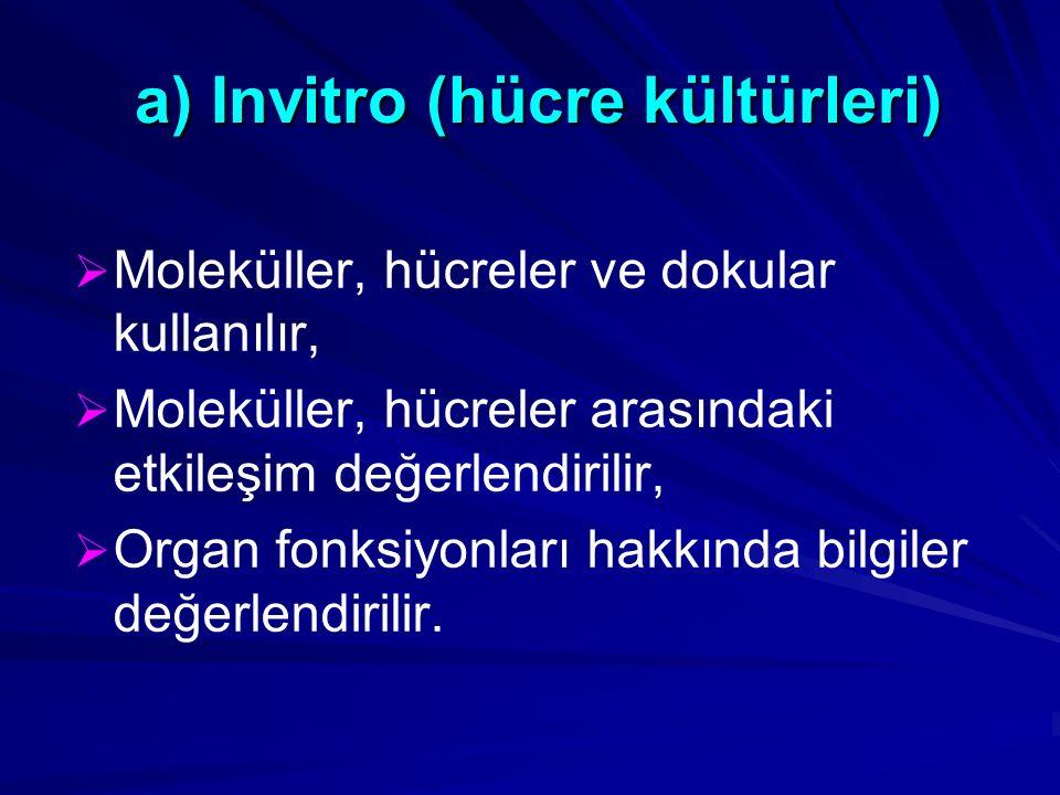 a) Invitro (hücre kültürleri) a) Invitro (hücre kültürleri)   Moleküller, hücreler ve dokular kullanılır,   Moleküller, hücreler arasındaki etkileşim değerlendirilir,   Organ fonksiyonları hakkında bilgiler değerlendirilir.