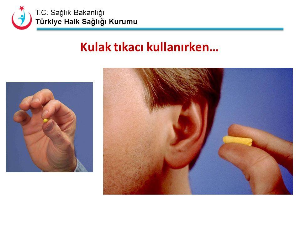 T.C. Sağlık Bakanlığı Türkiye Halk Sağlığı Kurumu Kulak tıkacı kullanırken…