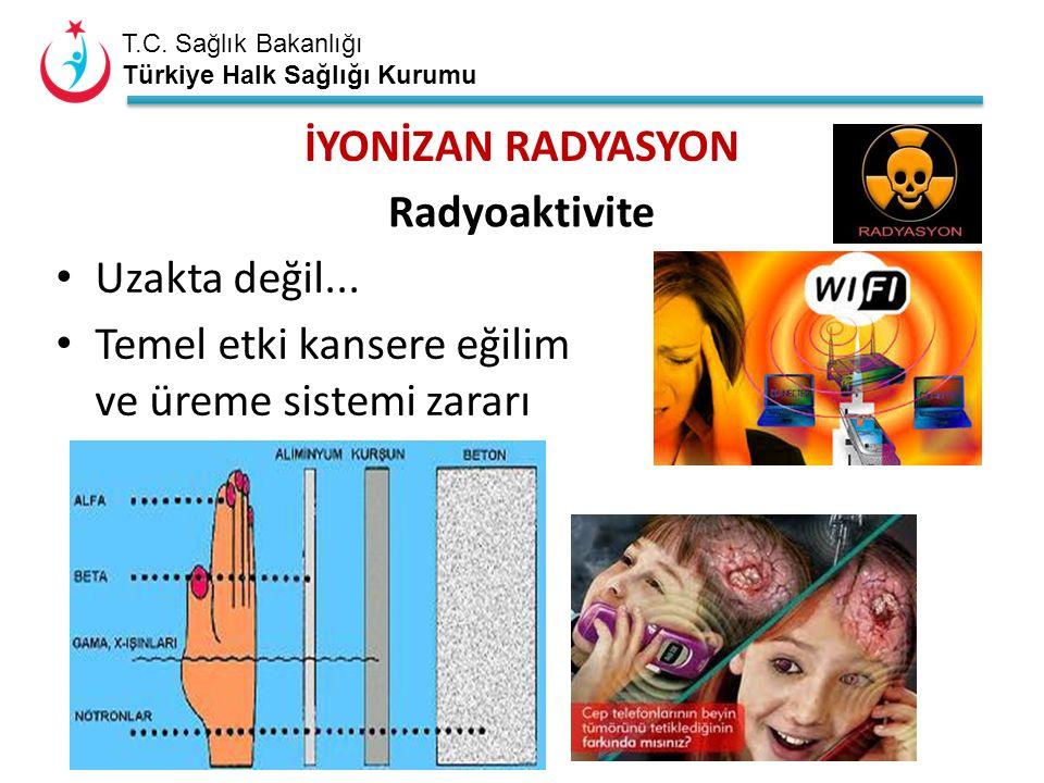 T.C. Sağlık Bakanlığı Türkiye Halk Sağlığı Kurumu İYONİZAN RADYASYON Radyoaktivite Uzakta değil...