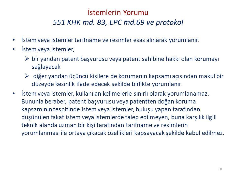 İstemlerin Yorumu 551 KHK md. 83, EPC md.69 ve protokol İstem veya istemler tarifname ve resimler esas alınarak yorumlanır. İstem veya istemler,  bir