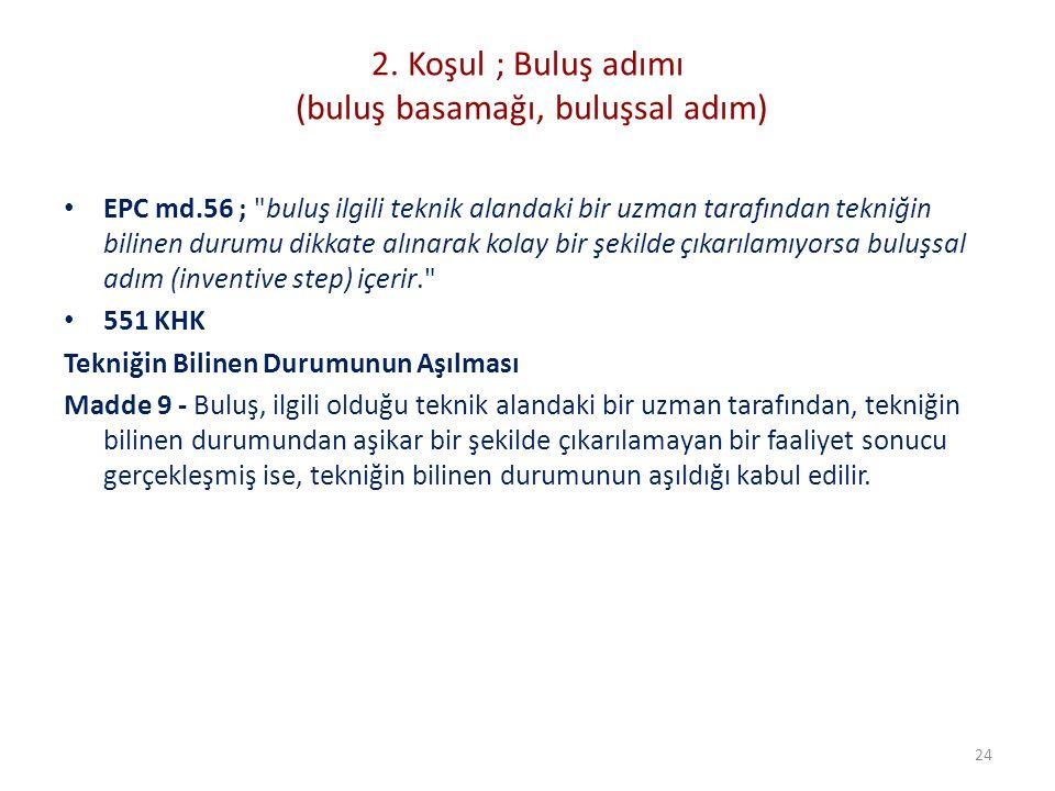 2. Koşul ; Buluş adımı (buluş basamağı, buluşsal adım) EPC md.56 ;