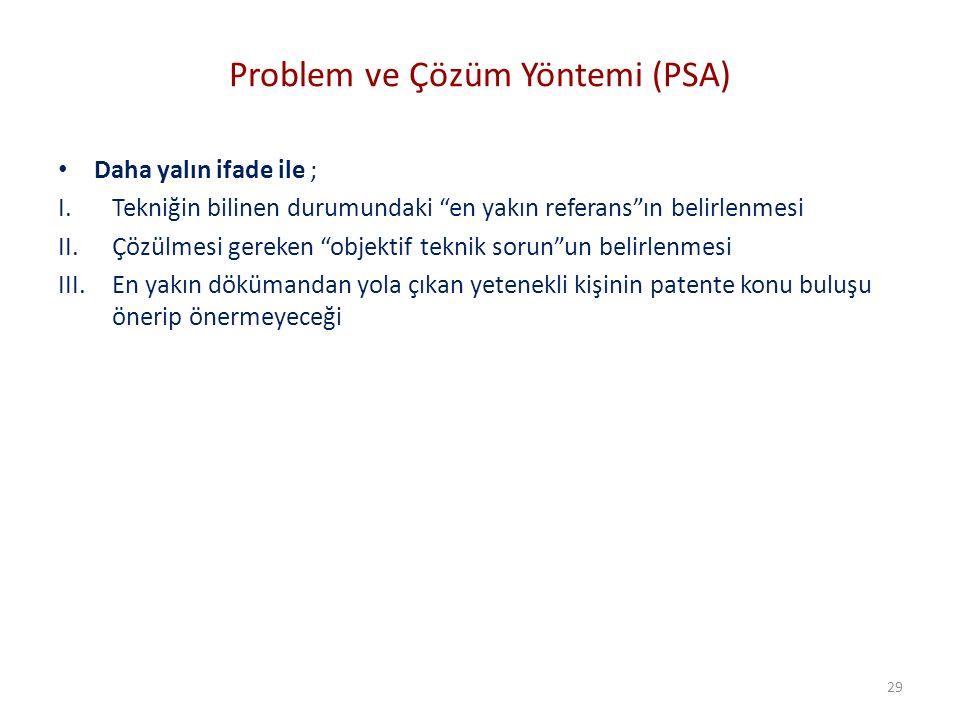 """Problem ve Çözüm Yöntemi (PSA) Daha yalın ifade ile ; I.Tekniğin bilinen durumundaki """"en yakın referans""""ın belirlenmesi II.Çözülmesi gereken """"objektif"""