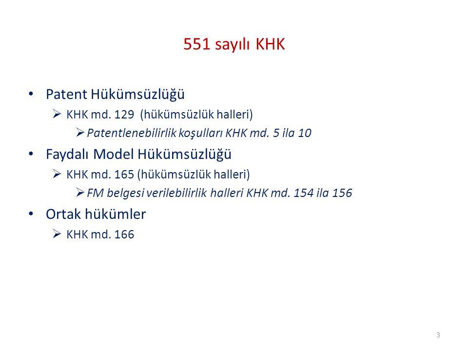 551 sayılı KHK Patent Hükümsüzlüğü  KHK md. 129 (hükümsüzlük halleri)  Patentlenebilirlik koşulları KHK md. 5 ila 10 Faydalı Model Hükümsüzlüğü  KH