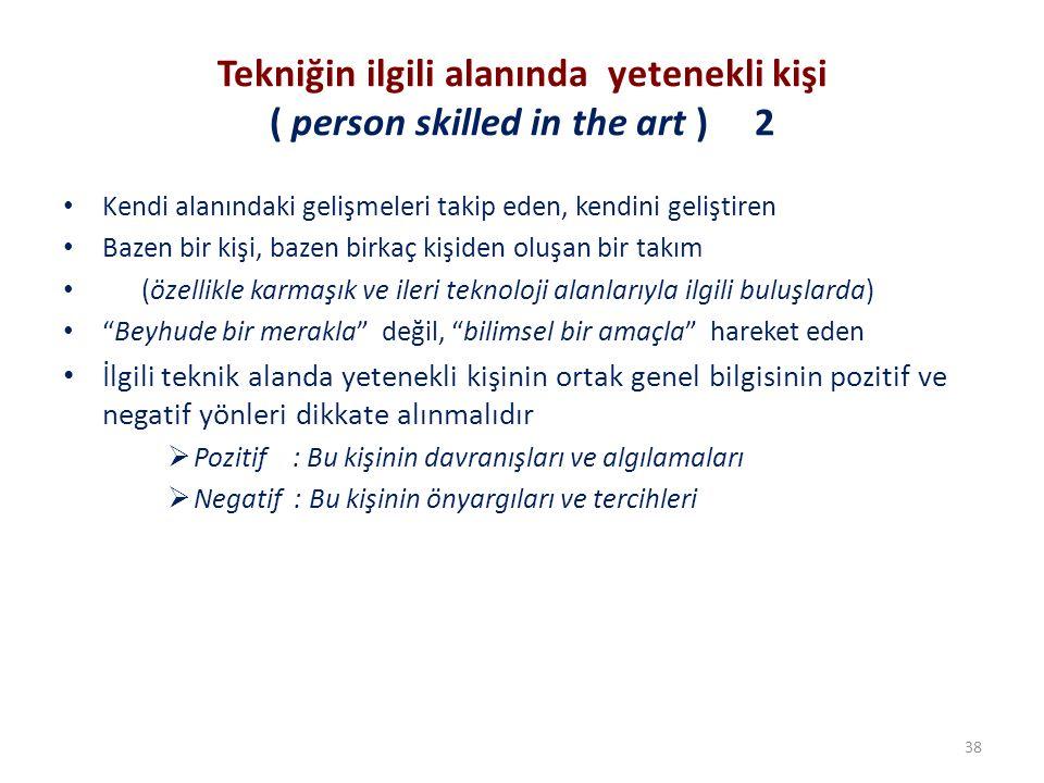 Tekniğin ilgili alanında yetenekli kişi ( person skilled in the art ) 2 Kendi alanındaki gelişmeleri takip eden, kendini geliştiren Bazen bir kişi, ba