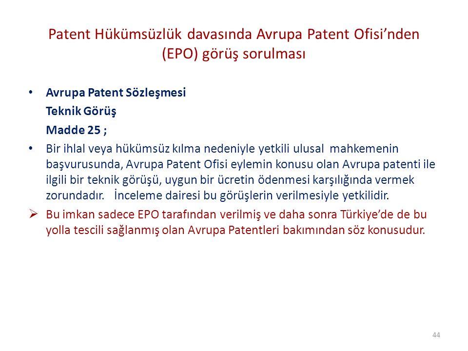 Patent Hükümsüzlük davasında Avrupa Patent Ofisi'nden (EPO) görüş sorulması Avrupa Patent Sözleşmesi Teknik Görüş Madde 25 ; Bir ihlal veya hükümsüz kılma nedeniyle yetkili ulusal mahkemenin başvurusunda, Avrupa Patent Ofisi eylemin konusu olan Avrupa patenti ile ilgili bir teknik görüşü, uygun bir ücretin ödenmesi karşılığında vermek zorundadır.