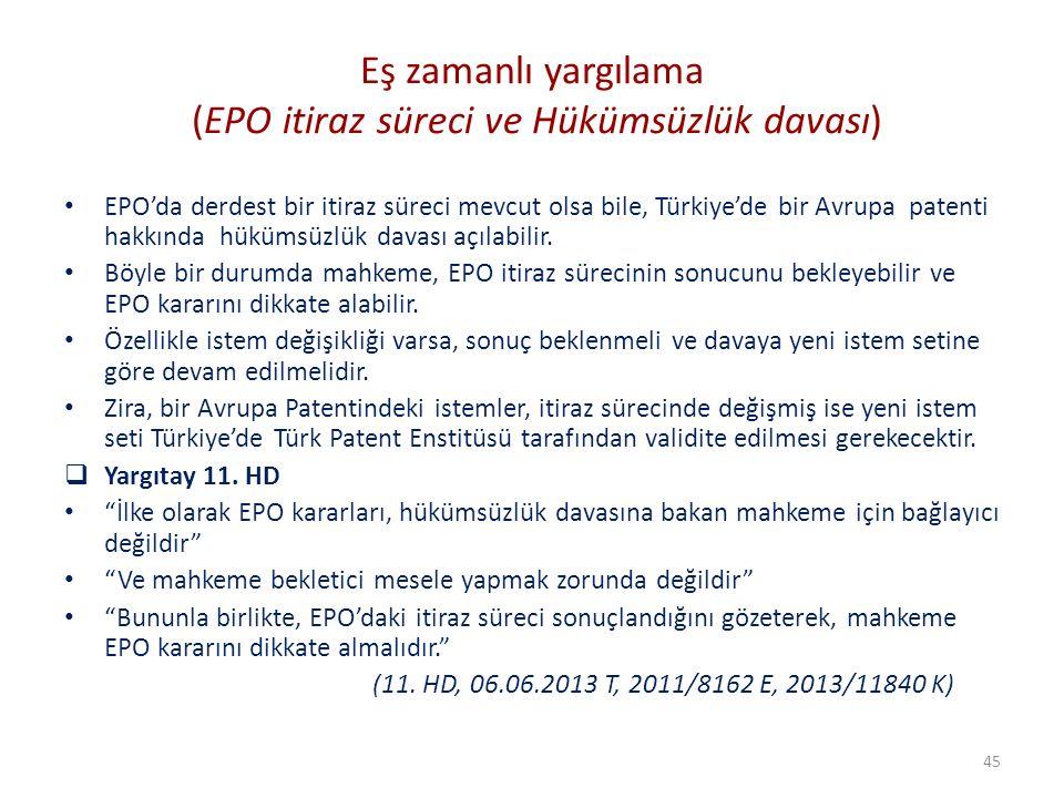 Eş zamanlı yargılama (EPO itiraz süreci ve Hükümsüzlük davası) EPO'da derdest bir itiraz süreci mevcut olsa bile, Türkiye'de bir Avrupa patenti hakkın