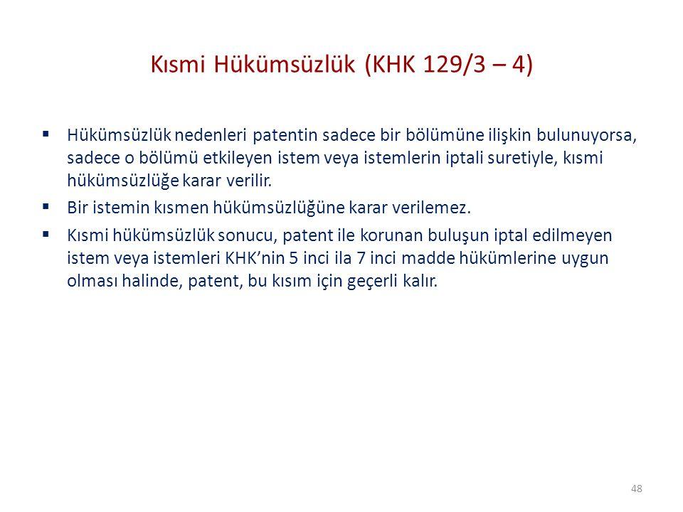 Kısmi Hükümsüzlük (KHK 129/3 – 4)  Hükümsüzlük nedenleri patentin sadece bir bölümüne ilişkin bulunuyorsa, sadece o bölümü etkileyen istem veya istem