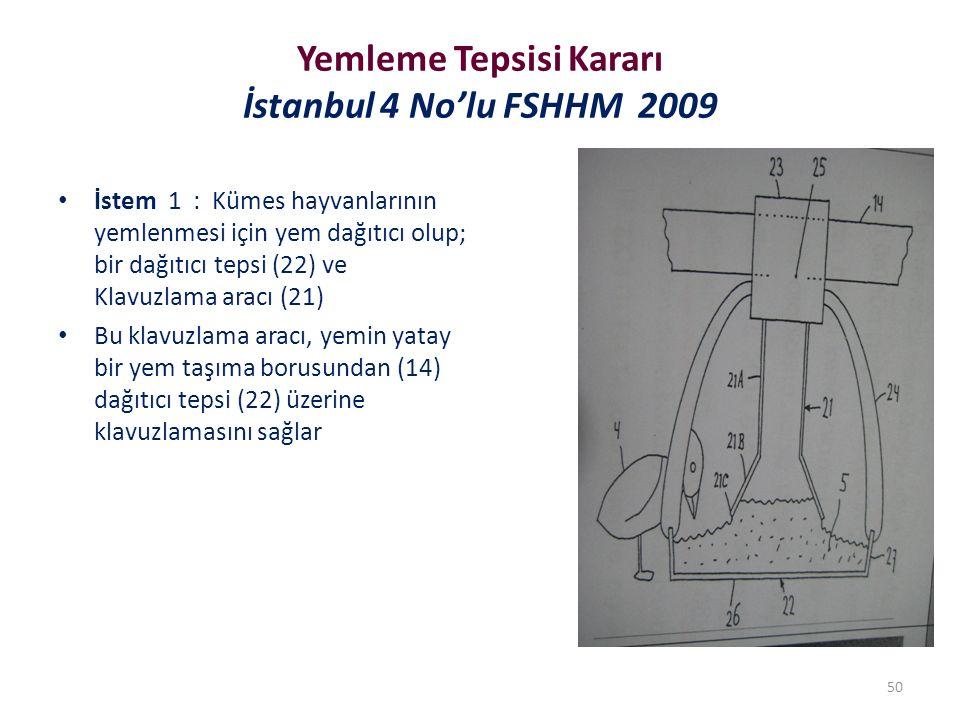 Yemleme Tepsisi Kararı İstanbul 4 No'lu FSHHM 2009 İstem 1 : Kümes hayvanlarının yemlenmesi için yem dağıtıcı olup; bir dağıtıcı tepsi (22) ve Klavuzlama aracı (21) Bu klavuzlama aracı, yemin yatay bir yem taşıma borusundan (14) dağıtıcı tepsi (22) üzerine klavuzlamasını sağlar 50