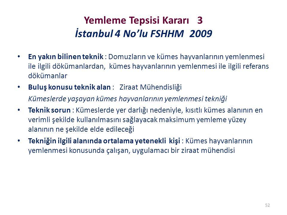 Yemleme Tepsisi Kararı 3 İstanbul 4 No'lu FSHHM 2009 En yakın bilinen teknik : Domuzların ve kümes hayvanlarının yemlenmesi ile ilgili dökümanlardan, kümes hayvanlarının yemlenmesi ile ilgili referans dökümanlar Buluş konusu teknik alan : Ziraat Mühendisliği Kümeslerde yaşayan kümes hayvanlarının yemlenmesi tekniği Teknik sorun : Kümeslerde yer darlığı nedeniyle, kısıtlı kümes alanının en verimli şekilde kullanılmasını sağlayacak maksimum yemleme yüzey alanının ne şekilde elde edileceği Tekniğin ilgili alanında ortalama yetenekli kişi : Kümes hayvanlarının yemlenmesi konusunda çalışan, uygulamacı bir ziraat mühendisi 52
