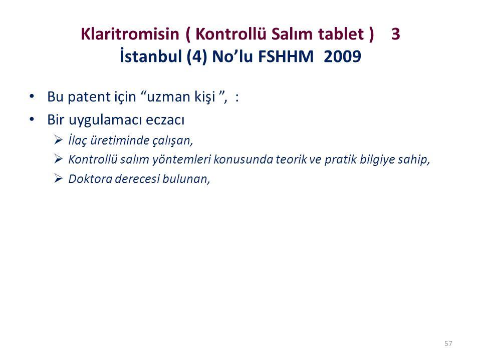 Klaritromisin ( Kontrollü Salım tablet ) 3 İstanbul (4) No'lu FSHHM 2009 Bu patent için uzman kişi , : Bir uygulamacı eczacı  İlaç üretiminde çalışan,  Kontrollü salım yöntemleri konusunda teorik ve pratik bilgiye sahip,  Doktora derecesi bulunan, 57