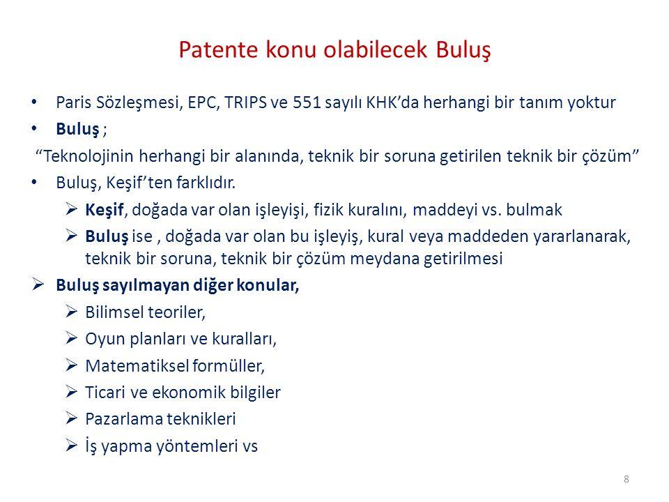 Patente konu olabilecek Buluş Paris Sözleşmesi, EPC, TRIPS ve 551 sayılı KHK'da herhangi bir tanım yoktur Buluş ; Teknolojinin herhangi bir alanında, teknik bir soruna getirilen teknik bir çözüm Buluş, Keşif'ten farklıdır.