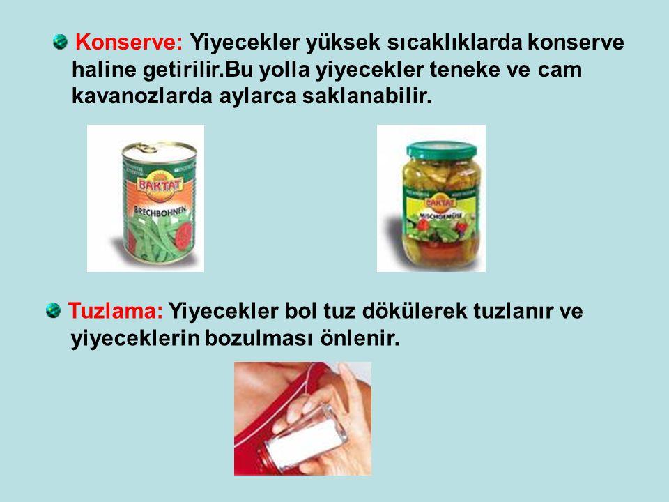 Konserve: Yiyecekler yüksek sıcaklıklarda konserve haline getirilir.Bu yolla yiyecekler teneke ve cam kavanozlarda aylarca saklanabilir.