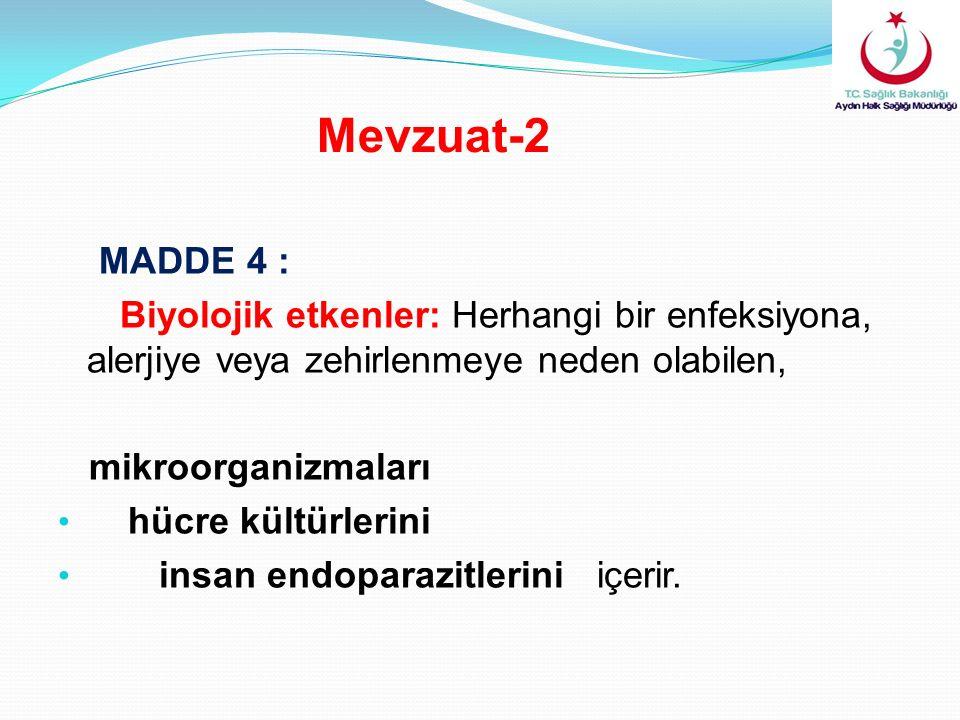 MADDE 4 : Biyolojik etkenler: Herhangi bir enfeksiyona, alerjiye veya zehirlenmeye neden olabilen, mikroorganizmaları hücre kültürlerini insan endoparazitlerini içerir.