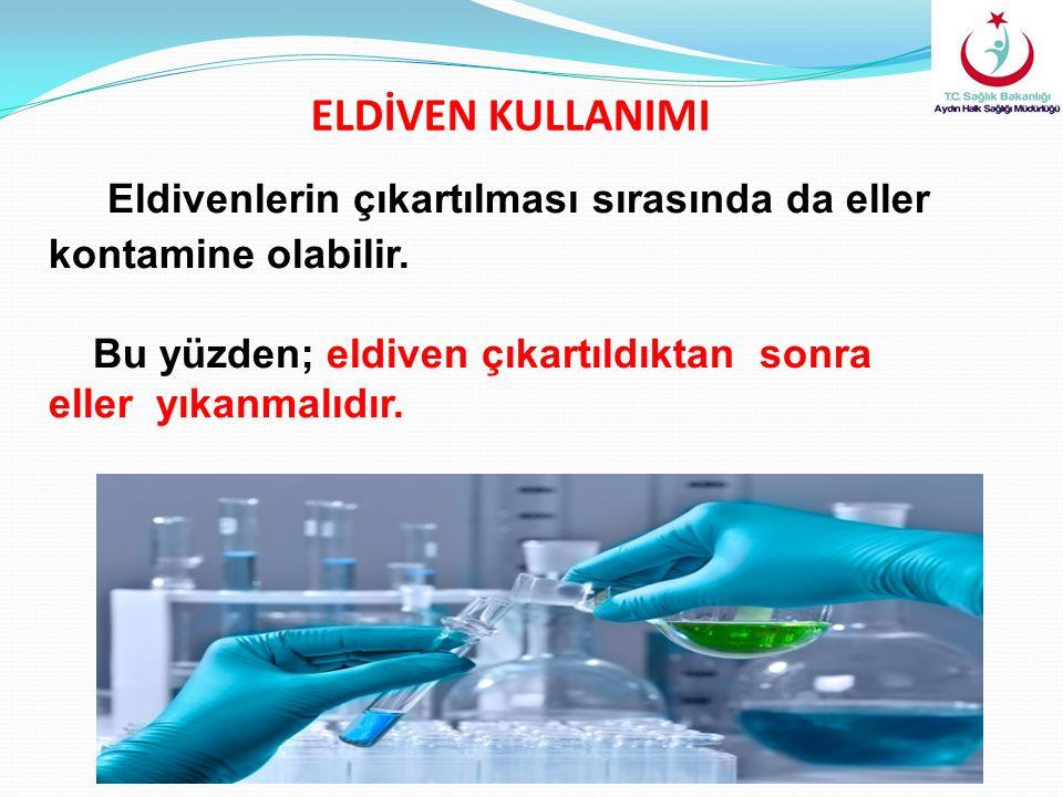 Eldivenlerin çıkartılması sırasında da eller kontamine olabilir. Bu yüzden; eldiven çıkartıldıktan sonra eller yıkanmalıdır. ELDİVEN KULLANIMI