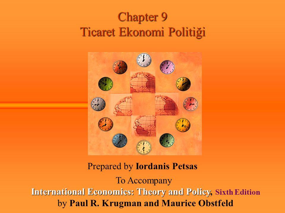 Chapter 9 Ticaret Ekonomi Politiği Prepared by Iordanis Petsas To Accompany International Economics: Theory and Policy International Economics: Theory