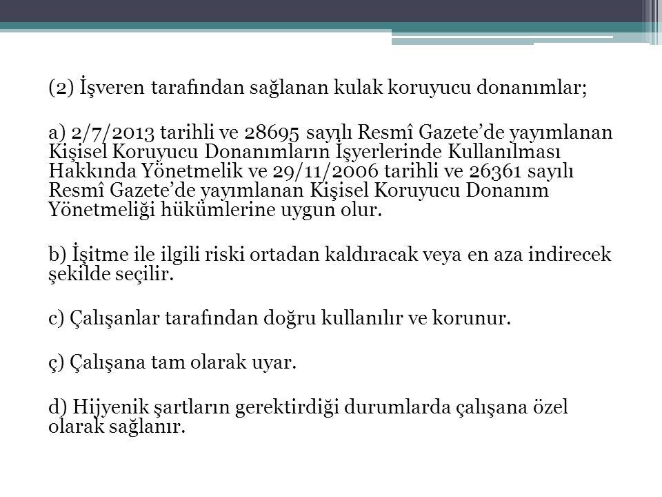 (2) İşveren tarafından sağlanan kulak koruyucu donanımlar; a) 2/7/2013 tarihli ve 28695 sayılı Resmî Gazete'de yayımlanan Kişisel Koruyucu Donanımları