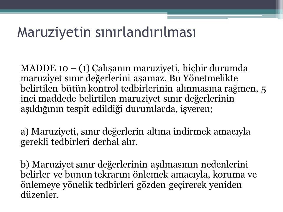 Maruziyetin sınırlandırılması MADDE 10 – (1) Çalışanın maruziyeti, hiçbir durumda maruziyet sınır değerlerini aşamaz.
