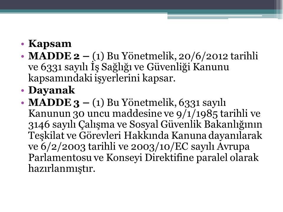 Kapsam MADDE 2 – (1) Bu Yönetmelik, 20/6/2012 tarihli ve 6331 sayılı İş Sağlığı ve Güvenliği Kanunu kapsamındaki işyerlerini kapsar. Dayanak MADDE 3 –