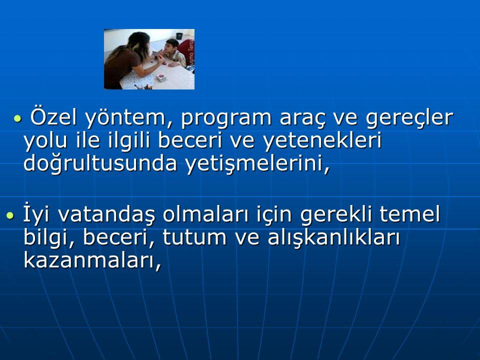 Özel yöntem, program araç ve gereçler yolu ile ilgili beceri ve yetenekleri doğrultusunda yetişmelerini, İyi vatandaş olmaları için gerekli temel bilg