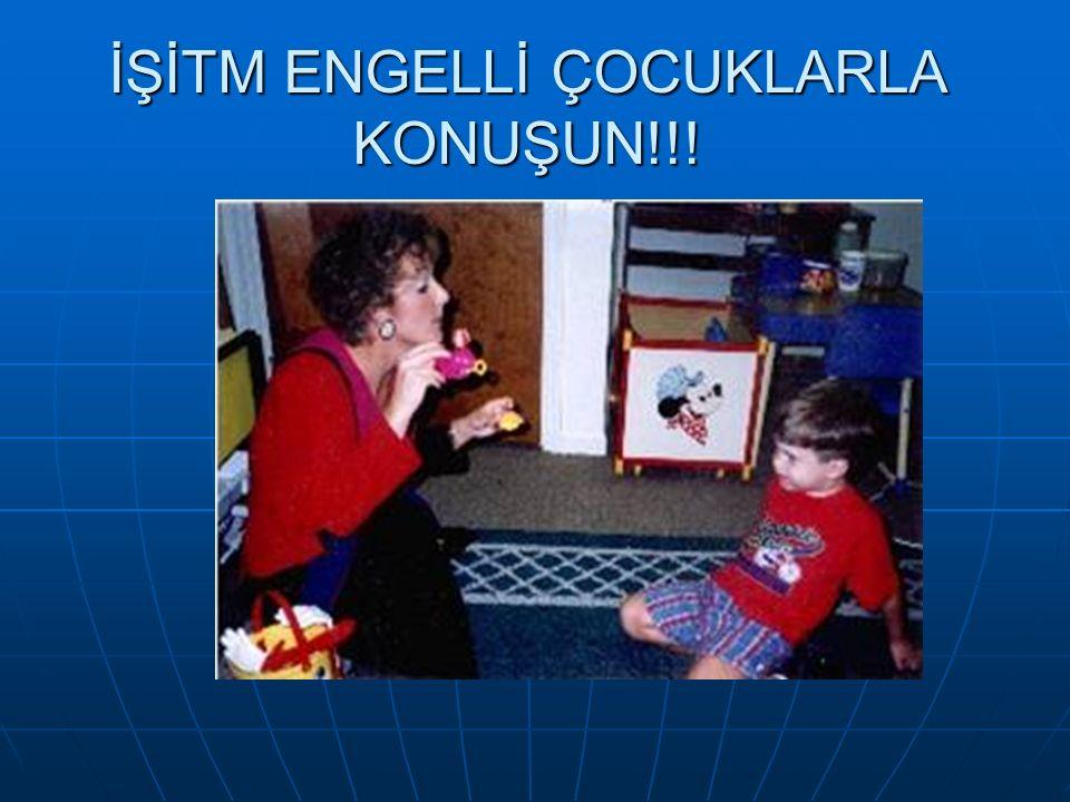İŞİTM ENGELLİ ÇOCUKLARLA KONUŞUN!!!