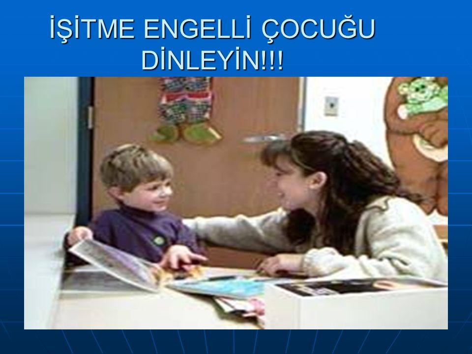 İŞİTME ENGELLİ ÇOCUĞU DİNLEYİN!!!