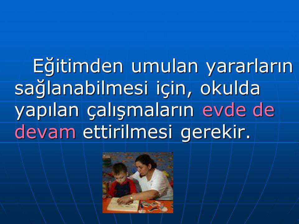 Eğitimden umulan yararların sağlanabilmesi için, okulda yapılan çalışmaların evde de devam ettirilmesi gerekir.