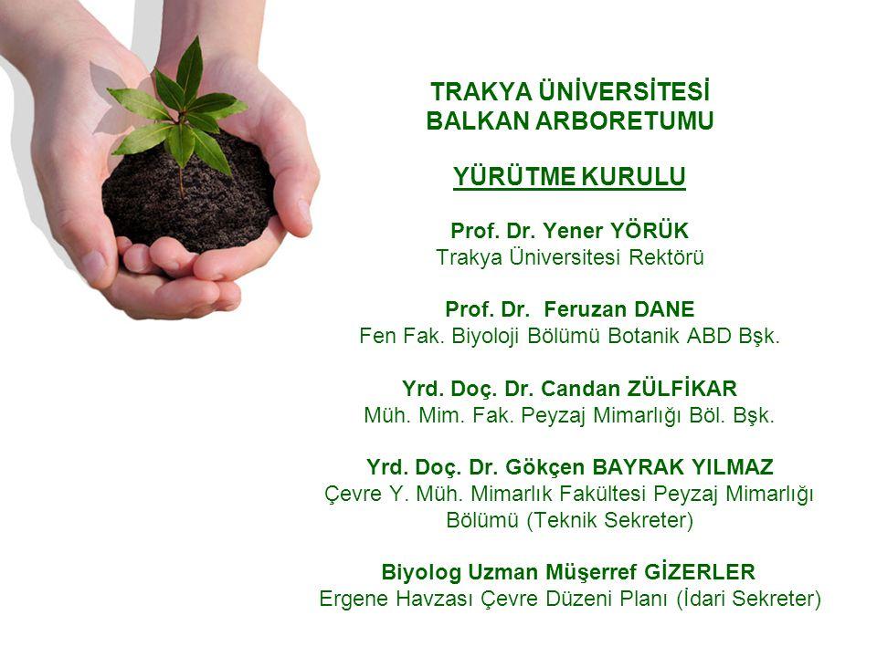 TRAKYA ÜNİVERSİTESİ BALKAN ARBORETUMU YÜRÜTME KURULU Prof.