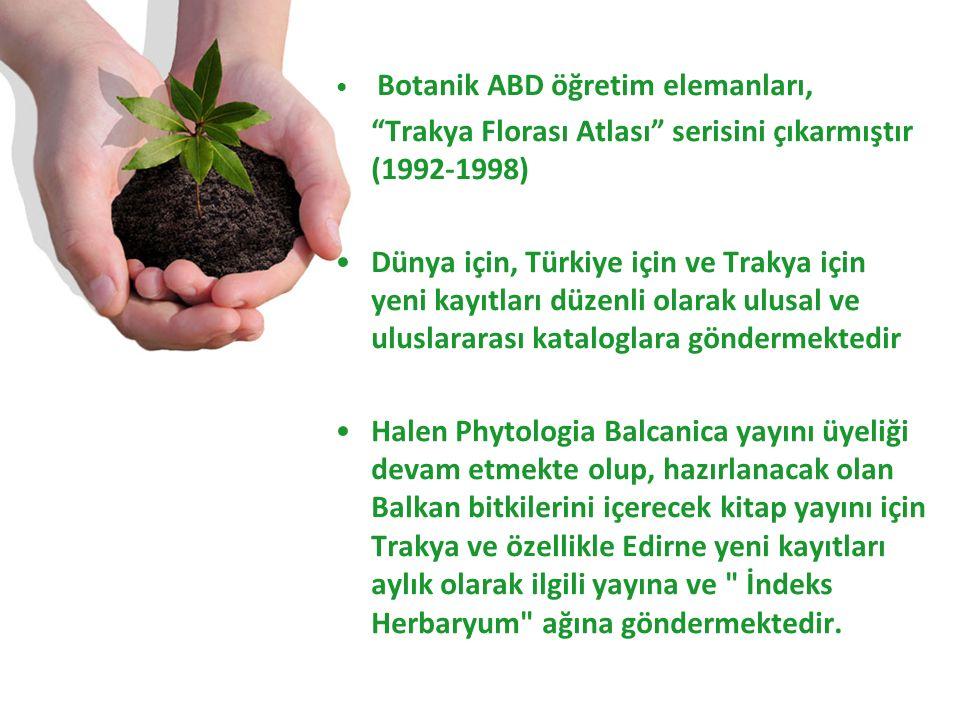 Botanik ABD öğretim elemanları, Trakya Florası Atlası serisini çıkarmıştır (1992-1998) Dünya için, Türkiye için ve Trakya için yeni kayıtları düzenli olarak ulusal ve uluslararası kataloglara göndermektedir Halen Phytologia Balcanica yayını üyeliği devam etmekte olup, hazırlanacak olan Balkan bitkilerini içerecek kitap yayını için Trakya ve özellikle Edirne yeni kayıtları aylık olarak ilgili yayına ve İndeks Herbaryum ağına göndermektedir.