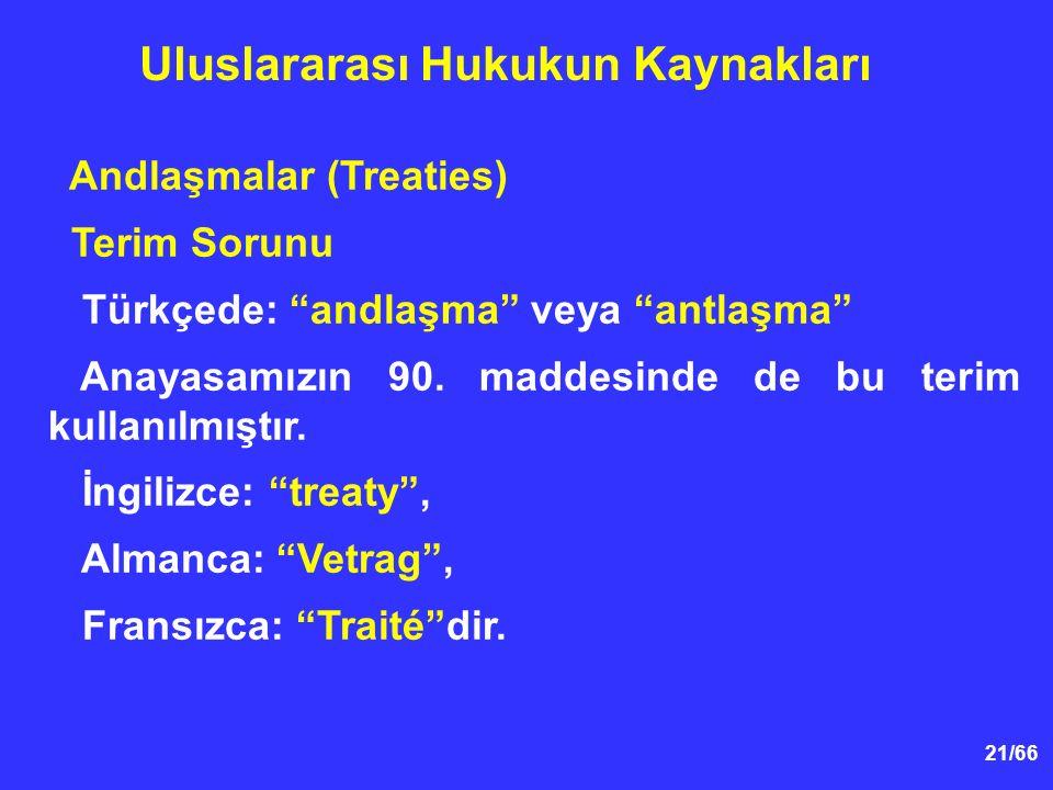 21/66 Andlaşmalar (Treaties) Terim Sorunu Türkçede: andlaşma veya antlaşma Anayasamızın 90.