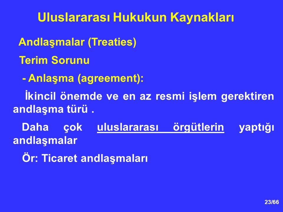 23/66 Andlaşmalar (Treaties) Terim Sorunu - Anlaşma (agreement): İkincil önemde ve en az resmi işlem gerektiren andlaşma türü.