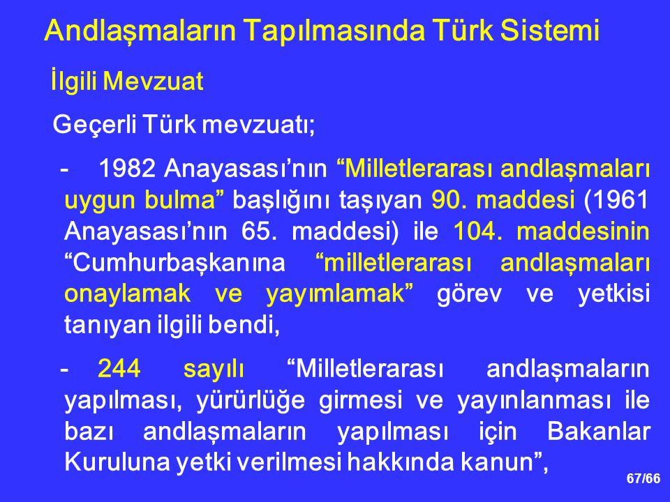 67/66 İlgili Mevzuat Geçerli Türk mevzuatı; -1982 Anayasası'nın Milletlerarası andlaşmaları uygun bulma başlığını taşıyan 90.