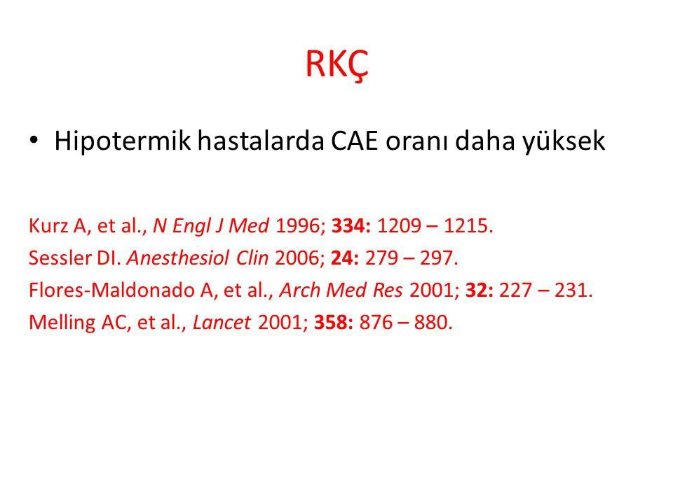 RKÇ Hipotermik hastalarda CAE oranı daha yüksek Kurz A, et al., N Engl J Med 1996; 334: 1209 – 1215.