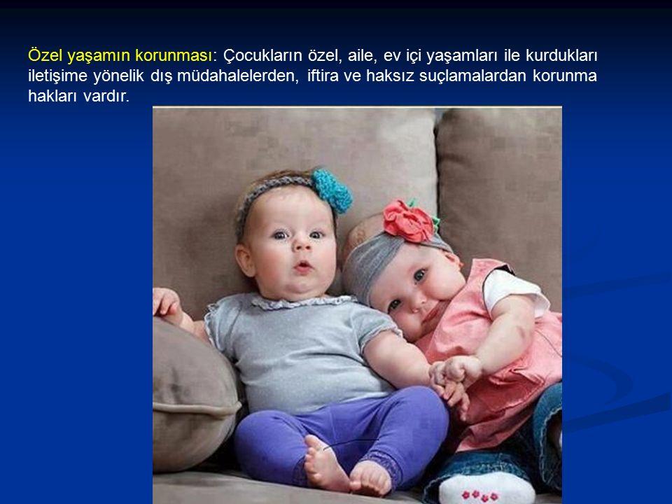 Özel yaşamın korunması: Çocukların özel, aile, ev içi yaşamları ile kurdukları iletişime yönelik dış müdahalelerden, iftira ve haksız suçlamalardan korunma hakları vardır.
