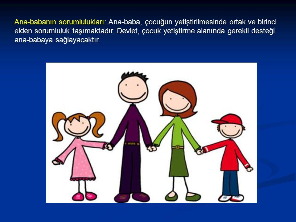 Ana-babanın sorumlulukları: Ana-baba, çocuğun yetiştirilmesinde ortak ve birinci elden sorumluluk taşımaktadır.