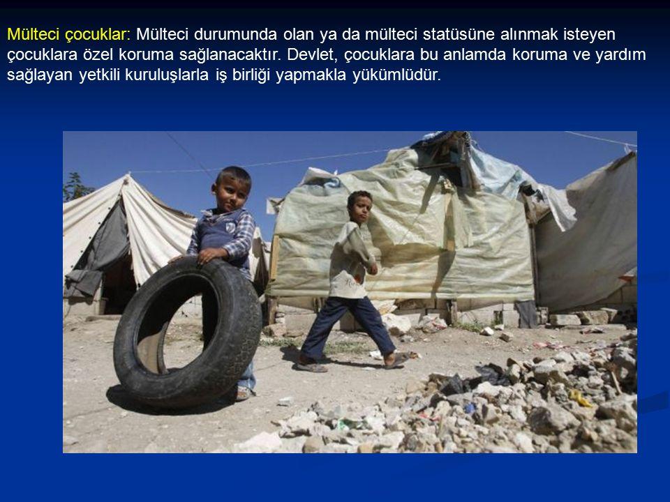 Mülteci çocuklar: Mülteci durumunda olan ya da mülteci statüsüne alınmak isteyen çocuklara özel koruma sağlanacaktır.