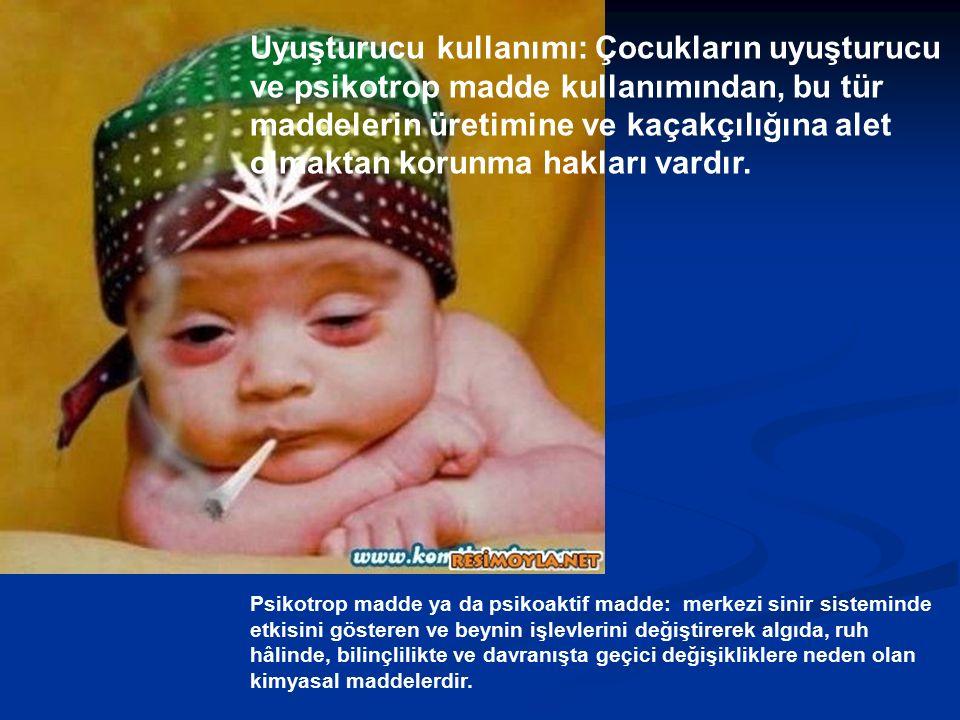 Uyuşturucu kullanımı: Çocukların uyuşturucu ve psikotrop madde kullanımından, bu tür maddelerin üretimine ve kaçakçılığına alet olmaktan korunma hakları vardır.