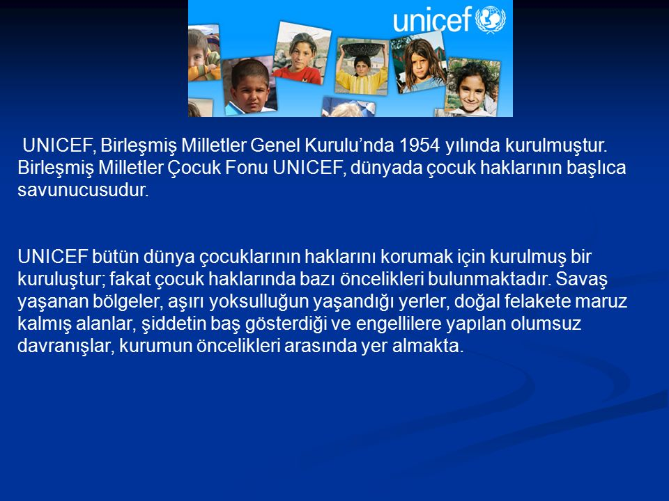 UNICEF, Birleşmiş Milletler Genel Kurulu'nda 1954 yılında kurulmuştur.