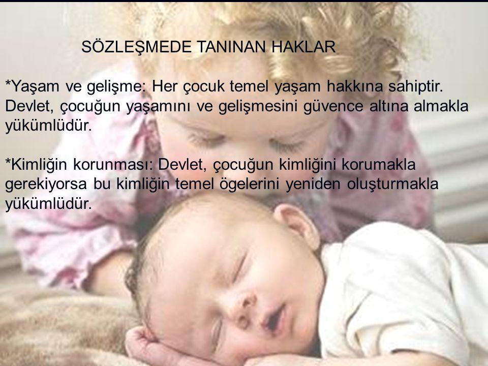 SÖZLEŞMEDE TANINAN HAKLAR *Yaşam ve gelişme: Her çocuk temel yaşam hakkına sahiptir.