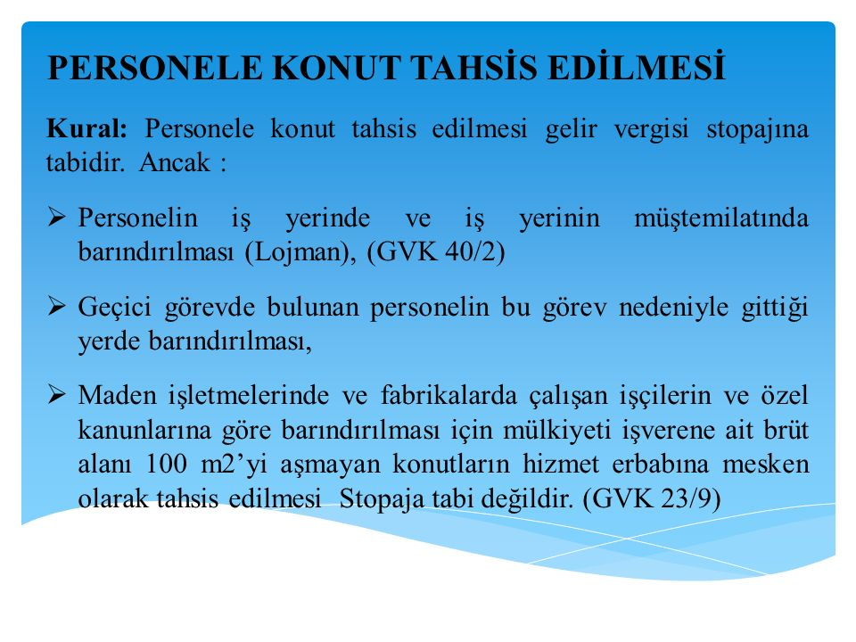 Kural: Personele konut tahsis edilmesi gelir vergisi stopajına tabidir. Ancak :  Personelin iş yerinde ve iş yerinin müştemilatında barındırılması (L