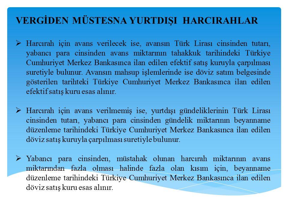 VERGİDEN MÜSTESNA YURTDIŞI HARCIRAHLAR  Harcırah için avans verilecek ise, avansın Türk Lirası cinsinden tutarı, yabancı para cinsinden avans miktarı